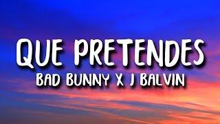 Bad Bunny X J. Balvin   QUE PRETENDES (Letra)