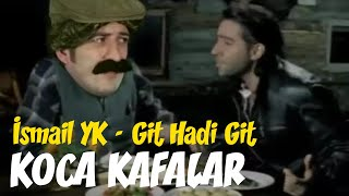 Ismail YK   Git Hadi Git (Koca Kafalar Versiyonu)