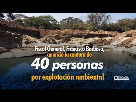 Fiscal Francisco Barbosa anunció la captura de 40 personas por explotación ambiental