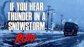 """""""If You Hear Thunder In A Snowstorm, Run"""" Creepypasta"""