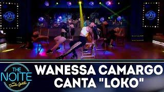 Wanessa Camargo Canta Loko | The Noite (291118)