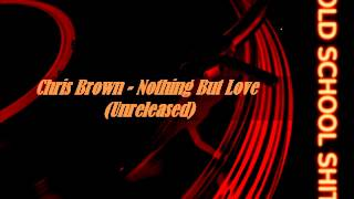 Chris Brown - Nothing But Love (Unreleased)