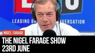 The Nigel Farage Show | LIVE Radio Debate - 23rd June | LBC