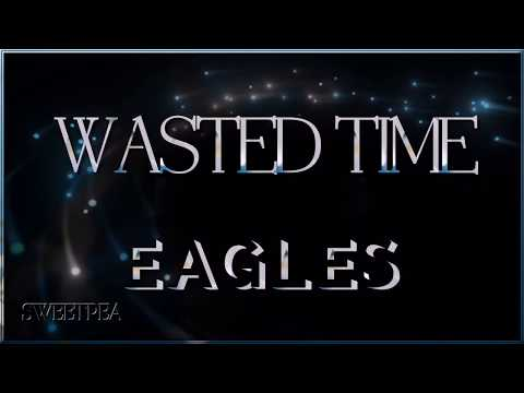 Eagles - Wasted Time ☆ʟʏʀɪᴄs☆