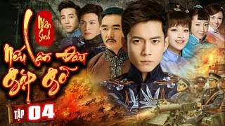 Phim Mới Hay Nhất 2020 | NHÂN SINH NẾU LẦN ĐẦU GẶP GỠ - Tập 4 | Phim Bộ Trung Quốc Hay Nhất 2020