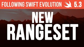 New RangeSet and Collection APIs - Following Swift Evolution 5.3
