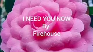 I NEED YOU NOW - Firehouse