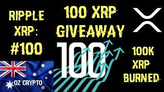 Ripple XRP: #100, 100 XRP Giveaway and 100,000 XRP Burned