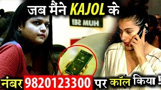 See What happened When I Called On Kajol's Number!