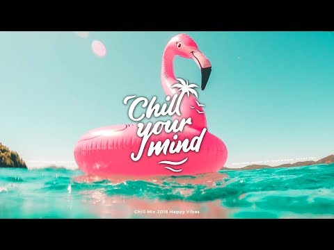 Chill Mix 2019 | Happy Vibes