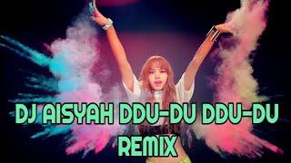 DJ AISYAH DDU-DU DDU-DU REMIX TERBARU 2019 #remix #djaisyah #djslow #tiktok #djopus #blackpink