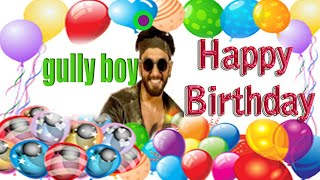 Gully Boy | Ranveer Singh Happy Birthday | Birthday Status