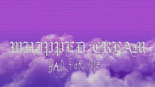 WHIPPED CREAM   Bad For Me (Official Audio)