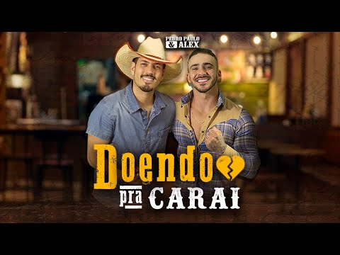 Doendo Pra Carai – Pedro Paulo & Alex