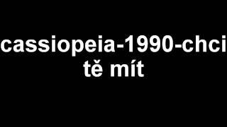 Video Cassiopeia - Chci tě mít