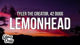 Tyler, The Creator - LEMONHEAD Lyrics) ft. 42 Dugg
