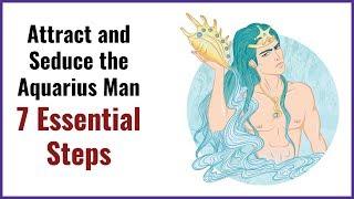 Attract and Seduce the Aquarius Man – 7 Essential Steps