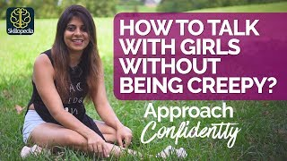 How to talk to any girl without being creepy? Approach Girls Confidently   Dating Advice  & Tips Men