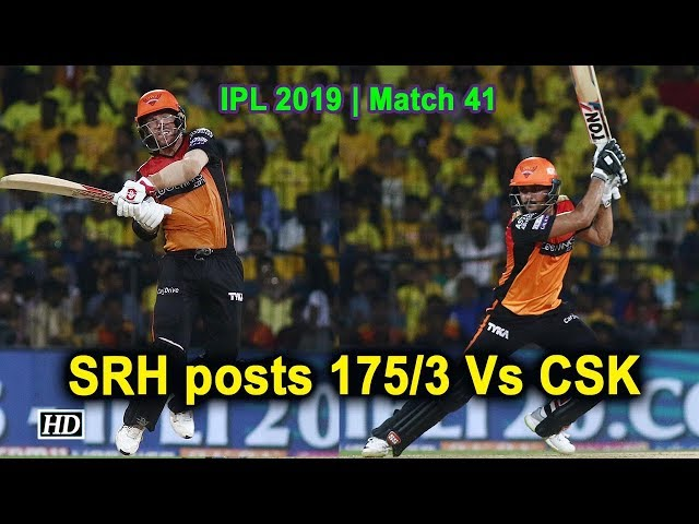 IPL 2019 | Match 41 |SRH posts 175/3 Vs CSK