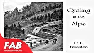 Cycling in the Alps Full Audiobook by C. L. FREESTON by Travel & Geography Ficiton