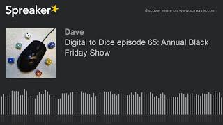 Digital to Dice episode 65: Annual Black Friday Show