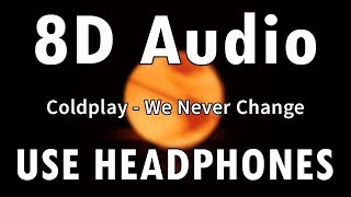Coldplay - We Never Change | 8D Audio