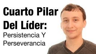 Video: Cuarto Pilar Del Líder - Persistencia Y Perseverancia