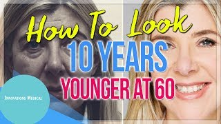 How To Look 10 Years Younger At 60 (OR AND AGE)