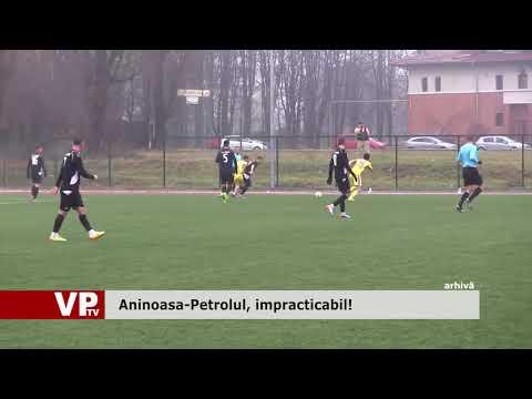 Aninoasa-Petrolul, impracticabil!