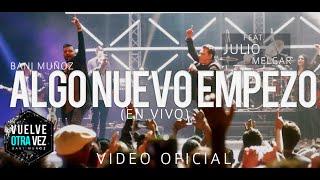 Algo Nuevo Empezó - Bani Muñoz - Feat. Julio Melgar