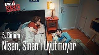 Nisan, Sinan'ı uyutmuyor - Acil Aşk Aranıyor 5. Bölüm