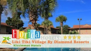 Liki Tiki Village By Diamond Resorts - Kissimmee Hotels, Florida