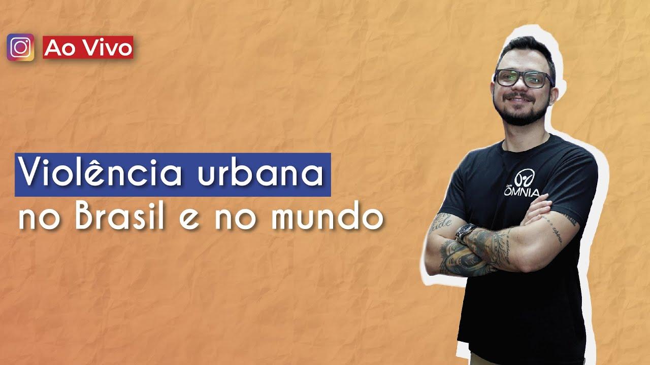 Violência urbana no Brasil e no mundo