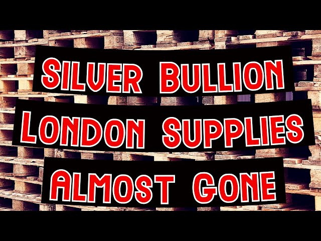 Will London Silver Bullion Supplies Run Out?