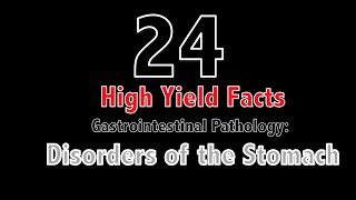 24 High Yield Facts: Disorders of the Stomach for USMLE Step 1/COMLEX Level 1