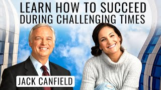 Jack Canfield | Learn How to Succeed During Challenging Times