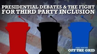 Jesse Uncensored: Presidential Debates & The Fight for Third Party Inclusion | Off The Grid - Ora TV
