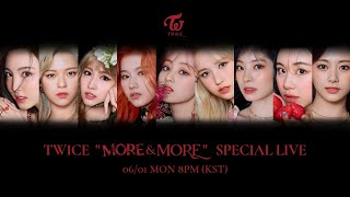 "TWICE ""MORE & MORE"" SPECIAL LIVE 06/01 MON 8PM (KST)  Spotify https://TWICE.lnk.to/MOREANDMORE/spotify Apple Music https://TWICE.lnk.to/MOREANDMORE/applemusic iTunes https://TWICE.lnk.to/MOREANDMORE/itunes  TWICE Official Shop https://TWICE.lnk.to/Shop   TWICE Official YouTube: http://www.youtube.com/c/TWICE TWICE Official Facebook: http://www.facebook.com/JYPETWICE TWICE Official Twitter: http://www.twitter.com/JYPETWICE TWICE Official Instagram: http://www.instagram.com/TWICETAGRAM TWICE Official Homepage: http://TWICE.jype.com TWICE Official Fan's: http://fans.jype.com/TWICE  ⓒ 2020 JYP Entertainment. All Rights Reserved"