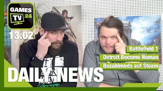 Detroit Become Human, Bezahl-Mods auf Steam, Battlefield 1 | Games TV 24 Daily - 13.02.2017
