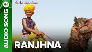 Ranjhna (Full Audio Song) - Nanhe Jaisalmer   - YouTube