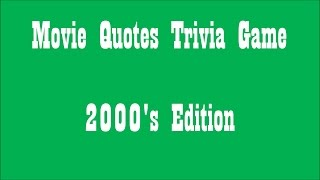 Movie Quotes Trivia - 2000s Edition