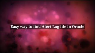 Easy way to find alert log file in Oracle.