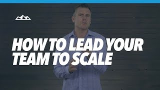How To Lead Your Team to Scale Your Business