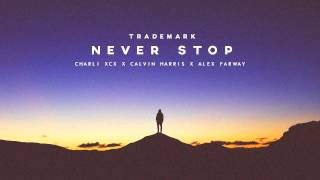 Trademark - Never Stop (Charli XCX x Calvin Harris x Alex Farway)