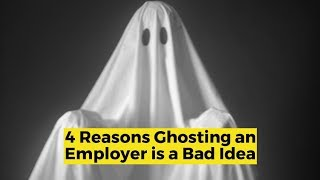 View the video Reasons Ghosting an Employer is a BAD Idea