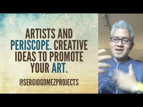 Artists and Periscope. Creative ideas to Promote Your Art with Periscope