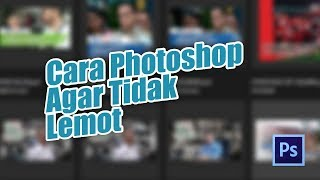 Cara Teruji Agar Software Adobe Photoshop Kalian Tidak Lemot