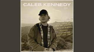 Caleb Kennedy It'll Catch Up With Me Someday