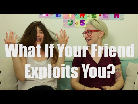 What If Your Friend Exploits You? / Gaby & Allison
