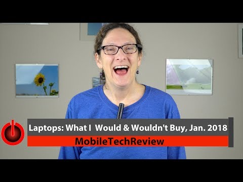 Laptops: What I Would and Wouldn't Buy, Jan. 2018